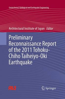 Preliminary Reconnaissance Report of the 2011 Tohoku-Chiho Taiheiyo-Oki Earthquake - Geotechnical, Geological and Earthquake Engineering 23 (Paperback)