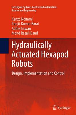 Hydraulically Actuated Hexapod Robots: Design, Implementation and Control - Intelligent Systems, Control and Automation: Science and Engineering 66 (Paperback)