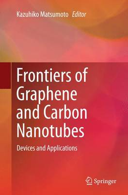 Frontiers of Graphene and Carbon Nanotubes: Devices and Applications (Paperback)