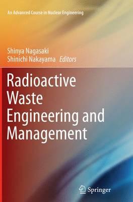 Radioactive Waste Engineering and Management - An Advanced Course in Nuclear Engineering (Paperback)