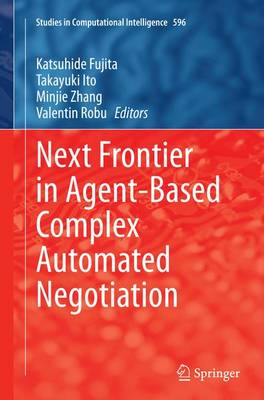 Next Frontier in Agent-based Complex Automated Negotiation - Studies in Computational Intelligence 596 (Paperback)