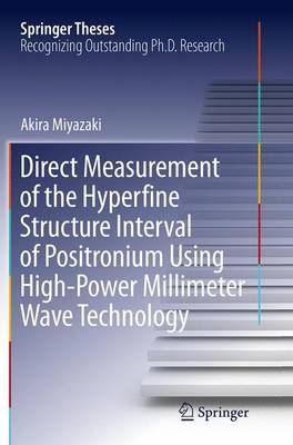 Direct Measurement of the Hyperfine Structure Interval of Positronium Using High-Power Millimeter Wave Technology - Springer Theses (Paperback)