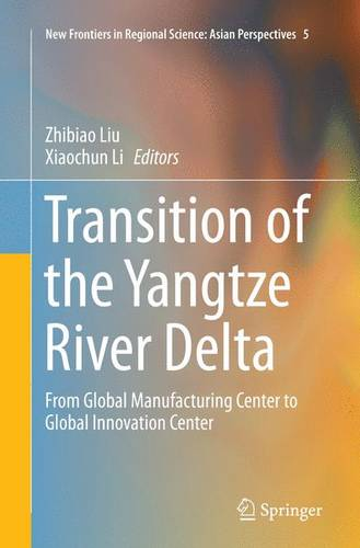 Transition of the Yangtze River Delta: From Global Manufacturing Center to Global Innovation Center - New Frontiers in Regional Science: Asian Perspectives 5 (Paperback)