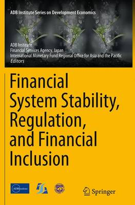 Financial System Stability, Regulation, and Financial Inclusion - ADB Institute Series on Development Economics (Paperback)