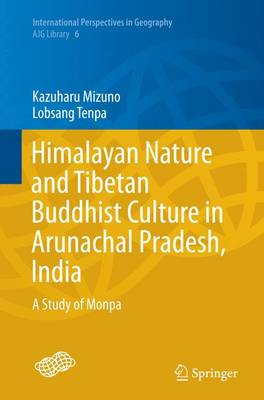 Himalayan Nature and Tibetan Buddhist Culture in Arunachal Pradesh, India: A Study of Monpa - International Perspectives in Geography 6 (Paperback)