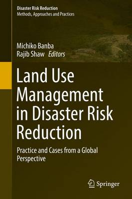 Land Use Management in Disaster Risk Reduction: Practice and Cases from a Global Perspective - Disaster Risk Reduction (Hardback)