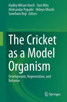 The Cricket as a Model Organism: Development, Regeneration, and Behavior (Hardback)