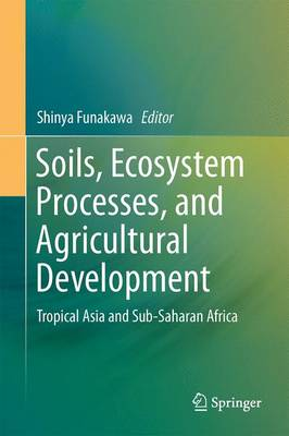 Soils, Ecosystem Processes, and Agricultural Development: Tropical Asia and Sub-Saharan Africa (Hardback)
