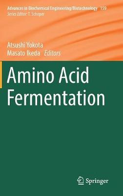 Amino Acid Fermentation - Advances in Biochemical Engineering/Biotechnology 159 (Hardback)
