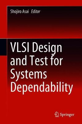 VLSI Design and Test for Systems Dependability (Hardback)