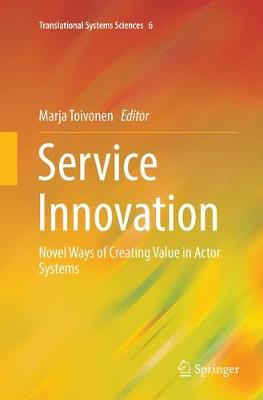 Service Innovation: Novel Ways of Creating Value in Actor Systems - Translational Systems Sciences 6 (Paperback)