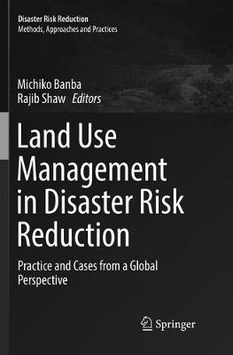 Land Use Management in Disaster Risk Reduction: Practice and Cases from a Global Perspective - Disaster Risk Reduction (Paperback)