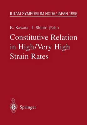 Constitutive Relation in High/Very High Strain Rates: IUTAM Symposium Noda, Japan October 16-19, 1995 - IUTAM Symposia (Paperback)