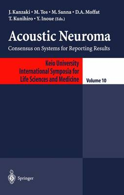 Acoustic Neuroma: Consensus on Systems for Reporting Results - Keio University International Symposia for Life Sciences and Medicine 10 (Paperback)