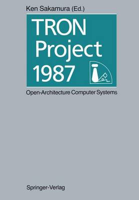 TRON Project 1987 Open-Architecture Computer Systems: Proceedings of the Third TRON Project Symposium (Paperback)
