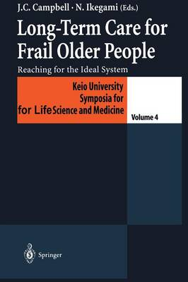 Long-Term Care for Frail Older People: Reaching for the Ideal System - Keio University International Symposia for Life Sciences and Medicine 4 (Paperback)