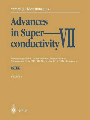 Advances in Superconductivity VII: Proceedings of the 7th International Symposium on Superconductivity (ISS'94), November 8-11, 1994, Kitakyushu. Volume 1 (Paperback)