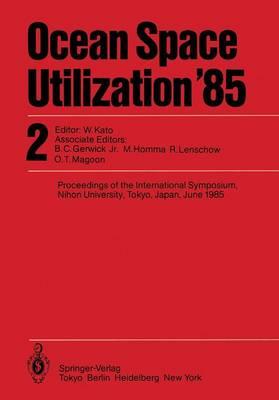 Ocean Space Utilization '85: Volume 2: Proceedings of the International Symposium Nihon University, Tokyo, Japan, June 1985 (Hardback)