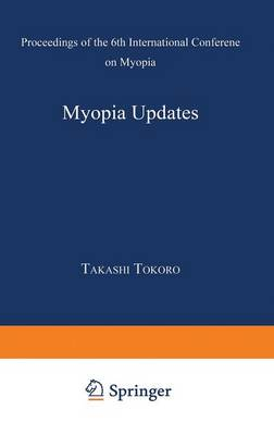 Myopia Updates: Proceedings of the 6th International Conference on Myopia (Hardback)