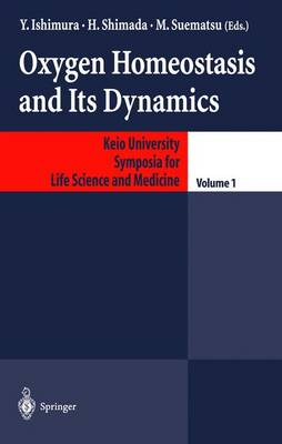 Oxygen Homeostasis and Its Dynamics - Keio University International Symposia for Life Sciences and Medicine 1 (Hardback)