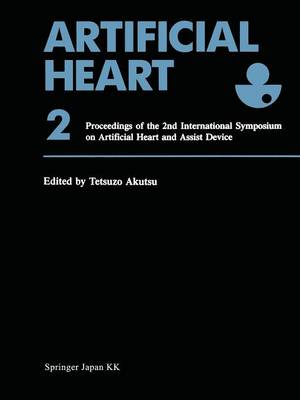 Artificial Heart 2: Proceedings of the 2nd International Symposium on Artificial Heart and Assist Device, August 13-14, 1987, Tokyo, Japan (Paperback)