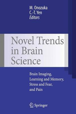 Novel Trends in Brain Science: Brain Imaging, Learning and Memory, Stress and Fear, and Pain (Hardback)