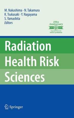 "Radiation Health Risk Sciences: Proceedings of the First International Symposium of the Nagasaki University Global COE Program ""Global Strategic Center for Radiation Health Risk Control"" (Hardback)"