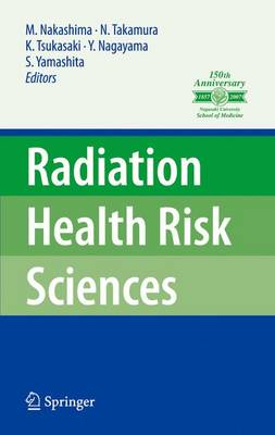 "Radiation Health Risk Sciences: Proceedings of the First International Symposium of the Nagasaki University Global COE Program ""Global Strategic Center for Radiation Health Risk Control"" (Paperback)"