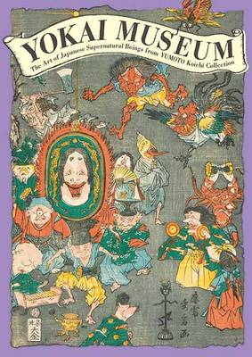 Yokai Museum: The Art of Japanese Supernatural Beings from Yumoto Koichi Collection (Paperback)