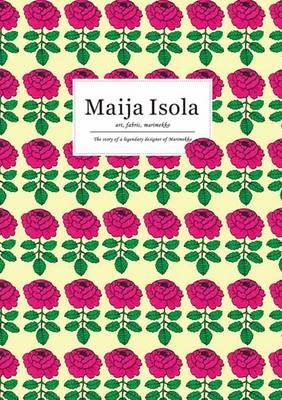 Maija Isola: Art, Fabric, Marimekko (Paperback)