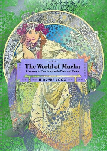 The World of Mucha: A Journey to Two Fairylands: Paris and Czech (Paperback)