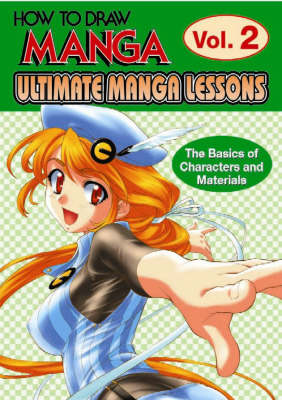 Ultimate Manga Lessons: Ultimate Manga Lessons - The Basics of Characters and Materials: v. 2 (Paperback)