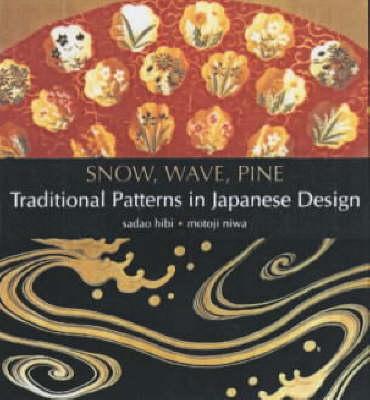 Snow, Wave, Pine: Traditional Patterns In Japanese Design (Hardback)