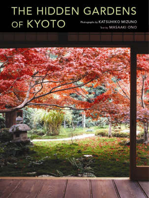 Hidden Gardens Of Kyoto (Hardback)