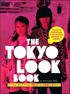 Tokyo Look Book, The: Stylish To Spectacular, Goth To Gyaru, Sidewalk To Catwalk (Paperback)