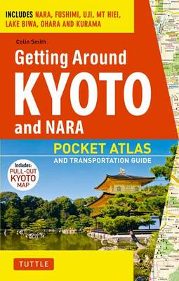 Getting Around Kyoto and Nara: Pocket Atlas and Transportation Guide (Paperback)