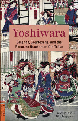 Yoshiwara: Geishas, Courtesans, and the Pleasure Quarter of Old Tokyo - Tuttle Classics of Japanese Literature