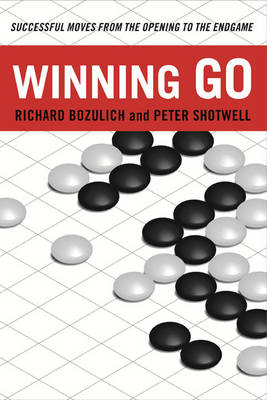 Winning Go: Successful Moves from the Opening to the Endgame (Paperback)