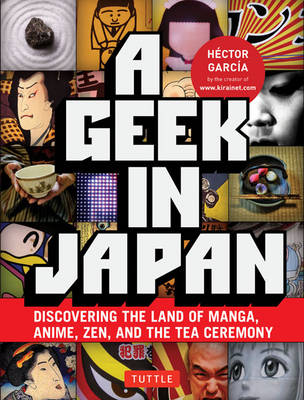 A Geek in Japan: Discovering the Land of Manga, Anime, ZEN, and the Tea Ceremony (Paperback)