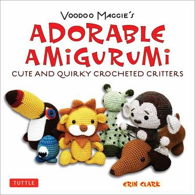 Voodoo Maggie's Adorable Amigurumi: Cute and Quirky Crocheted Critters (Paperback)
