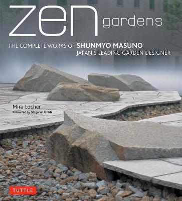 Zen Gardens: The Complete Works of Shunmyo Masuno, Japan's Leading Garden Designer (Hardback)