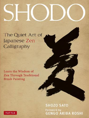 Shodo: The Quiet Art of Japanese Zen Calligraphy, Learn the Wisdom of Zen Through Traditional Brush Painting (Hardback)