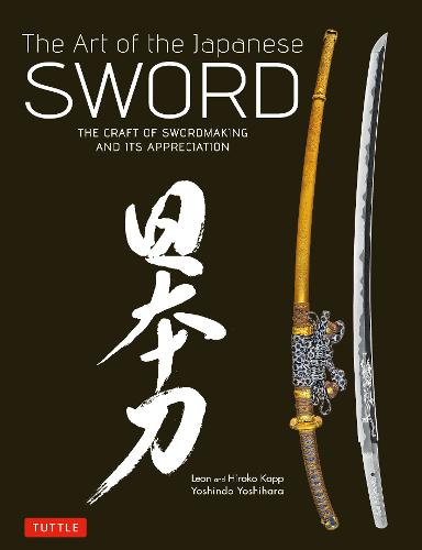 The Art of the Japanese Sword: The Craft of Swordmaking and its Appreciation (Hardback)