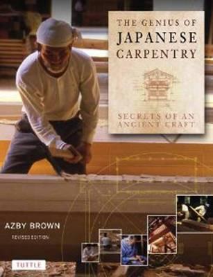 The Genius of Japanese Carpentry: Secrets of an Ancient Craft (Hardback)