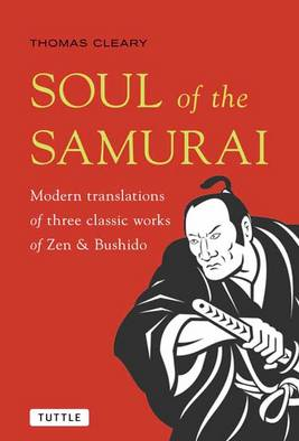 Soul of the Samurai: Modern Translations of Three Classic Works of Zen & Bushido (Paperback)