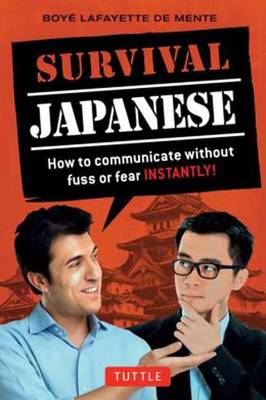 Survival Japanese: How to Communicate Without Fuss or Fear Instantly! (Japanese Phrasebook) - Survival (Paperback)