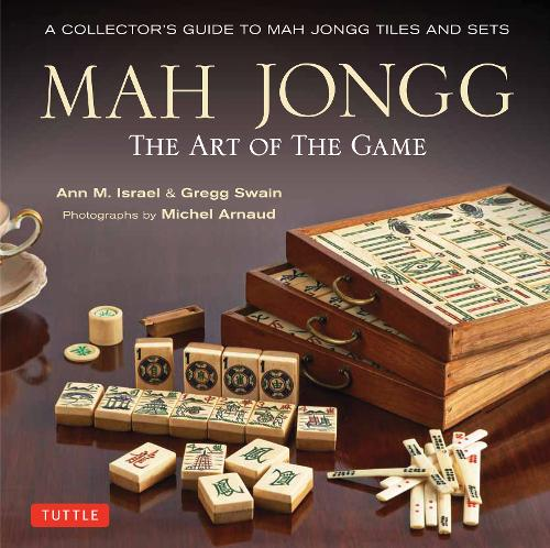 Mah Jongg: The Art of the Game: A Collector's Guide to Mah Jongg Tiles and Sets (Hardback)