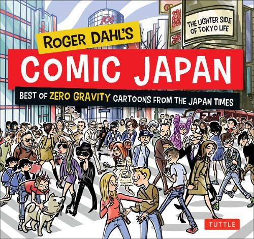 Roger Dahl's Comic Japan: Best of Zero Gravity Cartoons From The Japan Times (Paperback)