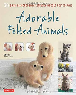 Adorable Felted Animals: 30 Easy and Incredibly Lifelike Needle Felted Pals (Paperback)