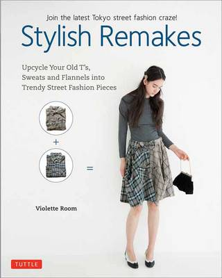 Stylish Remakes: Upcycle Your Old T's, Sweats and Flannels into Trendy Street Fashion Pieces (Paperback)